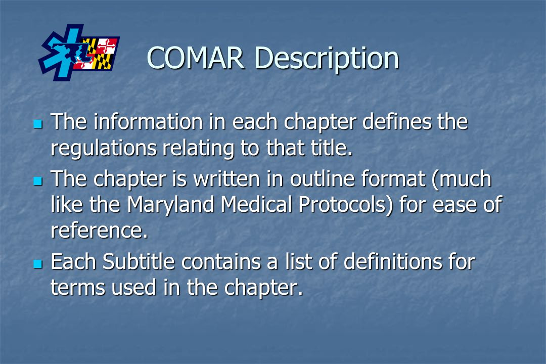 COMAR Description The information in each chapter defines the regulations relating to that title.