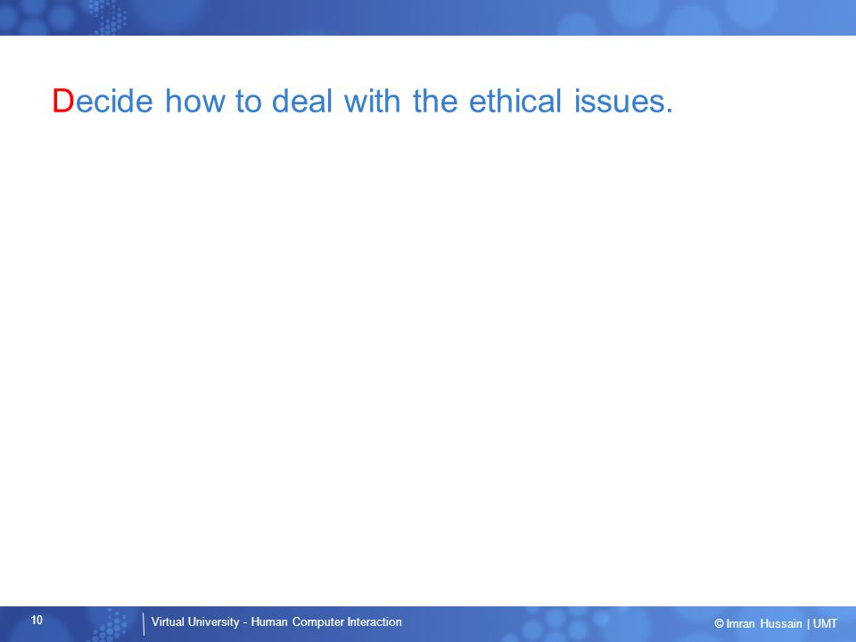 Decide how to deal with the ethical issues.