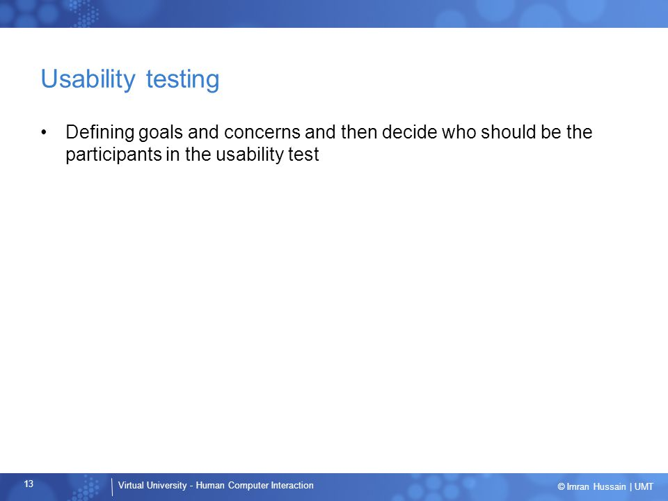 Usability testing Defining goals and concerns and then decide who should be the participants in the usability test.