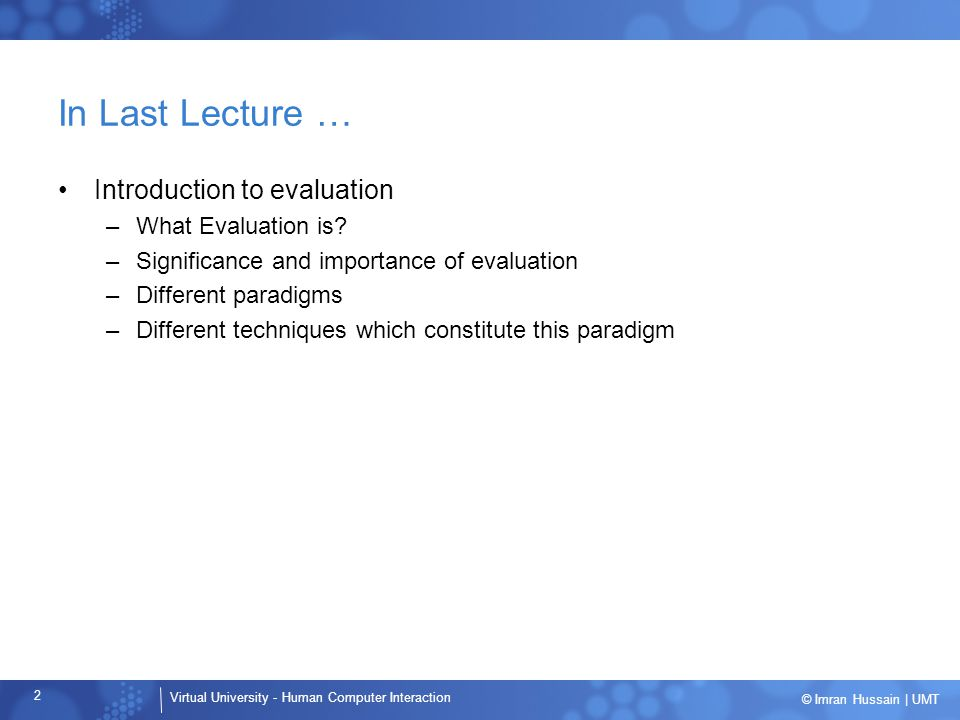 In Last Lecture … Introduction to evaluation What Evaluation is