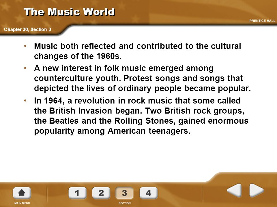 The Music World Chapter 30, Section 3. Music both reflected and contributed to the cultural changes of the 1960s.