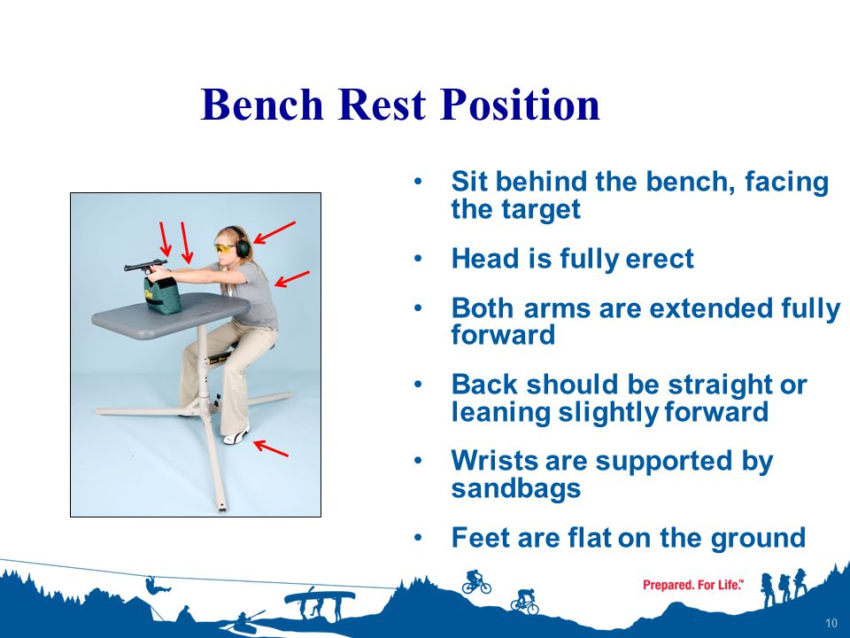 Bench Rest Position Sit behind the bench, facing the target