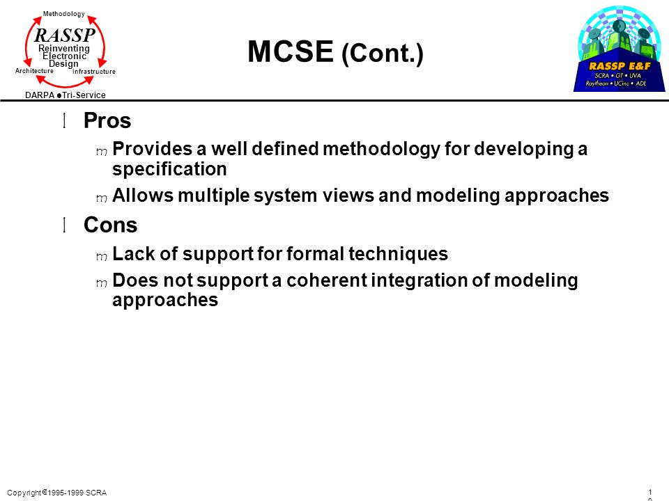 MCSE (Cont.) Pros. Provides a well defined methodology for developing a specification. Allows multiple system views and modeling approaches.