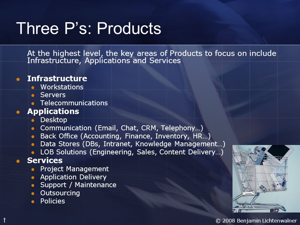 Three P's: Products At the highest level, the key areas of Products to focus on include Infrastructure, Applications and Services.