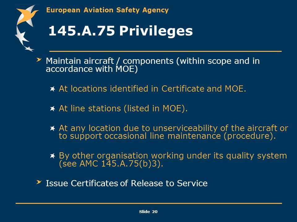 145.A.75 Privileges Maintain aircraft / components (within scope and in accordance with MOE) At locations identified in Certificate and MOE.