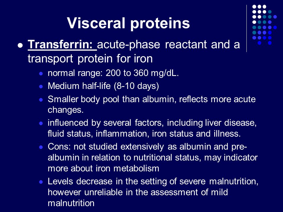 Visceral proteins Transferrin: acute-phase reactant and a transport protein for iron. normal range: 200 to 360 mg/dL.
