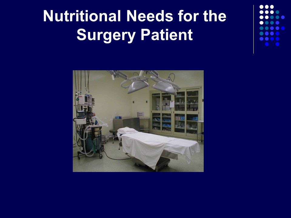 Nutritional Needs for the Surgery Patient