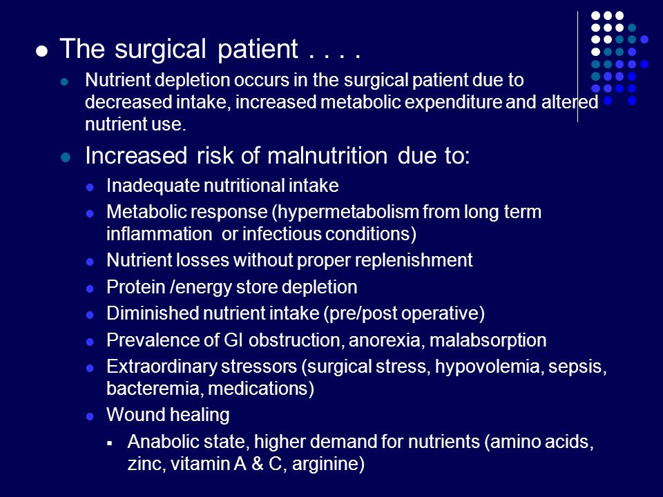 The surgical patient . . . . Increased risk of malnutrition due to: