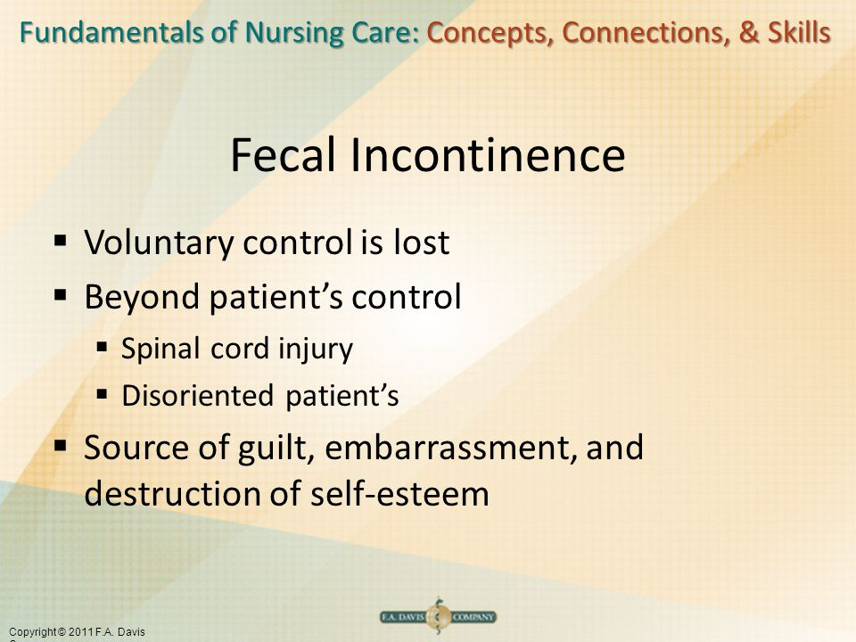 Fecal Incontinence Voluntary control is lost Beyond patient's control