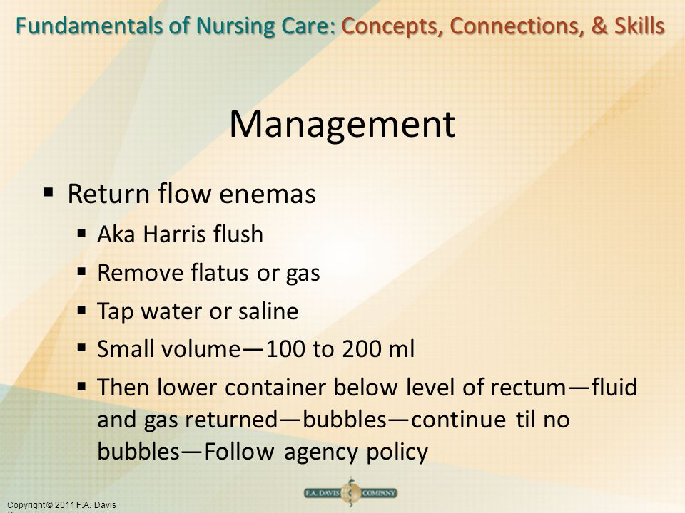 Management Return flow enemas Aka Harris flush Remove flatus or gas
