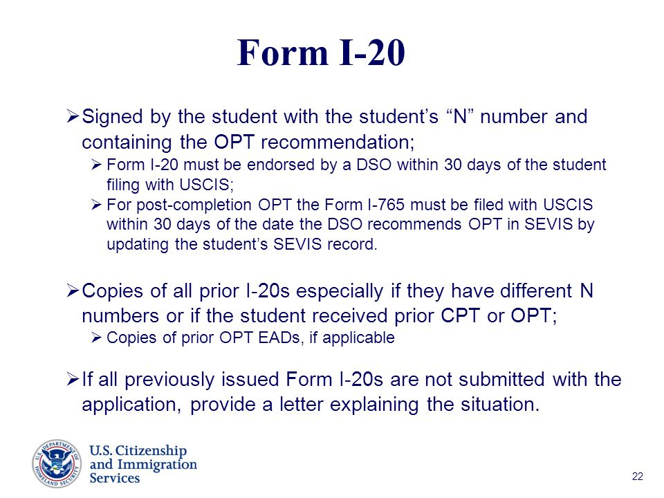 Form I-20 Signed by the student with the student's N number and containing the OPT recommendation;
