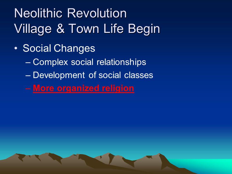 Neolithic Revolution Village & Town Life Begin