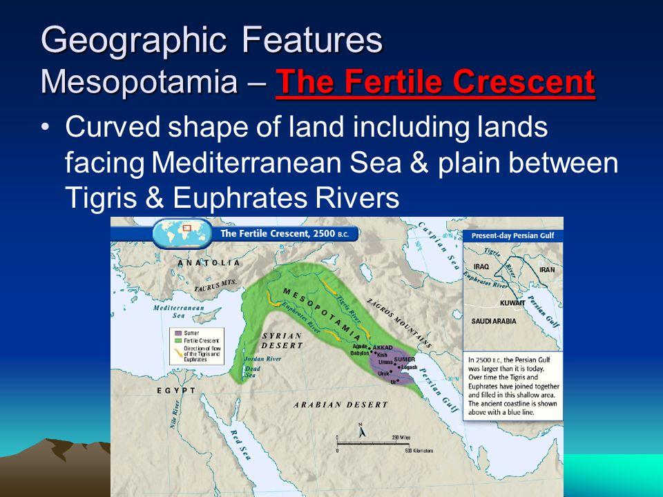 Geographic Features Mesopotamia – The Fertile Crescent