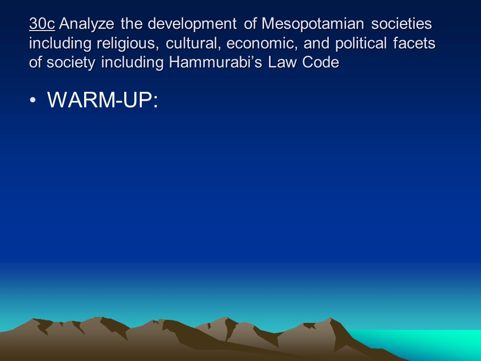 30c Analyze the development of Mesopotamian societies including religious, cultural, economic, and political facets of society including Hammurabi's Law Code