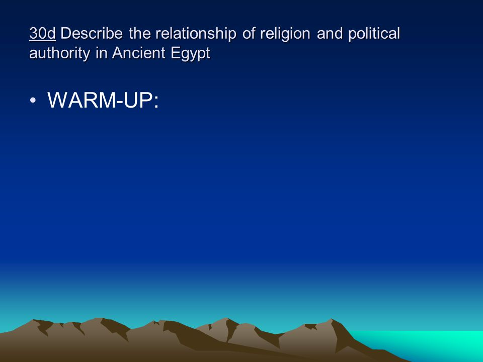 30d Describe the relationship of religion and political authority in Ancient Egypt
