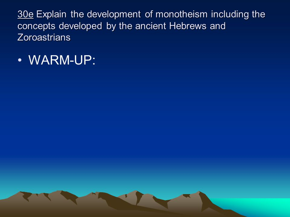 30e Explain the development of monotheism including the concepts developed by the ancient Hebrews and Zoroastrians