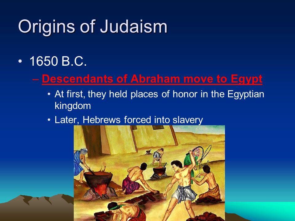 Origins of Judaism 1650 B.C. Descendants of Abraham move to Egypt