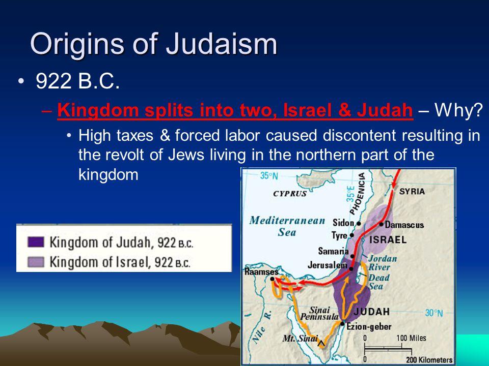Origins of Judaism 922 B.C. Kingdom splits into two, Israel & Judah – Why