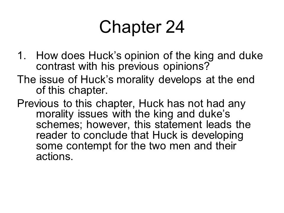 Chapter 24 How does Huck's opinion of the king and duke contrast with his previous opinions