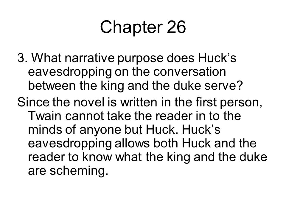 Chapter 26 3. What narrative purpose does Huck's eavesdropping on the conversation between the king and the duke serve