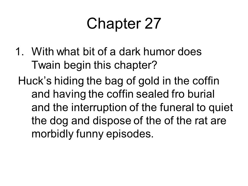Chapter 27 With what bit of a dark humor does Twain begin this chapter