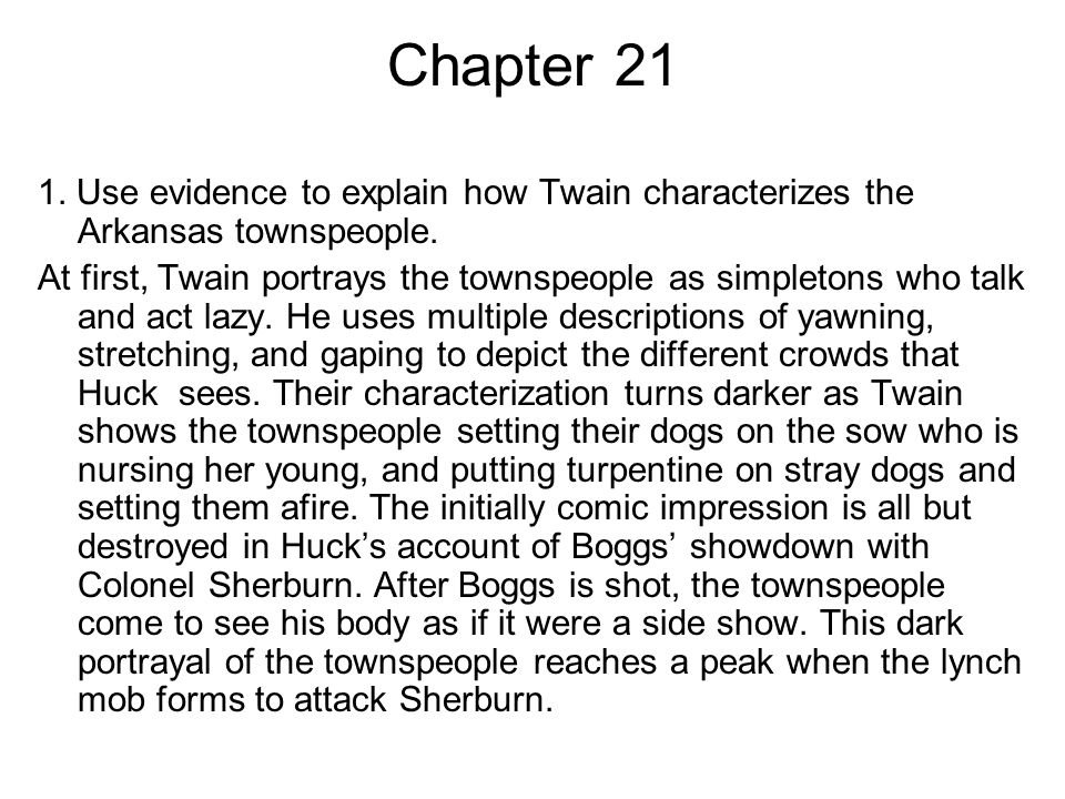 Chapter 21 1. Use evidence to explain how Twain characterizes the Arkansas townspeople.