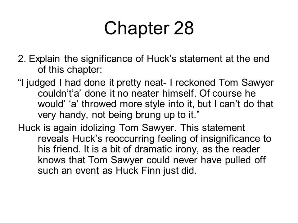 Chapter 28 2. Explain the significance of Huck's statement at the end of this chapter: