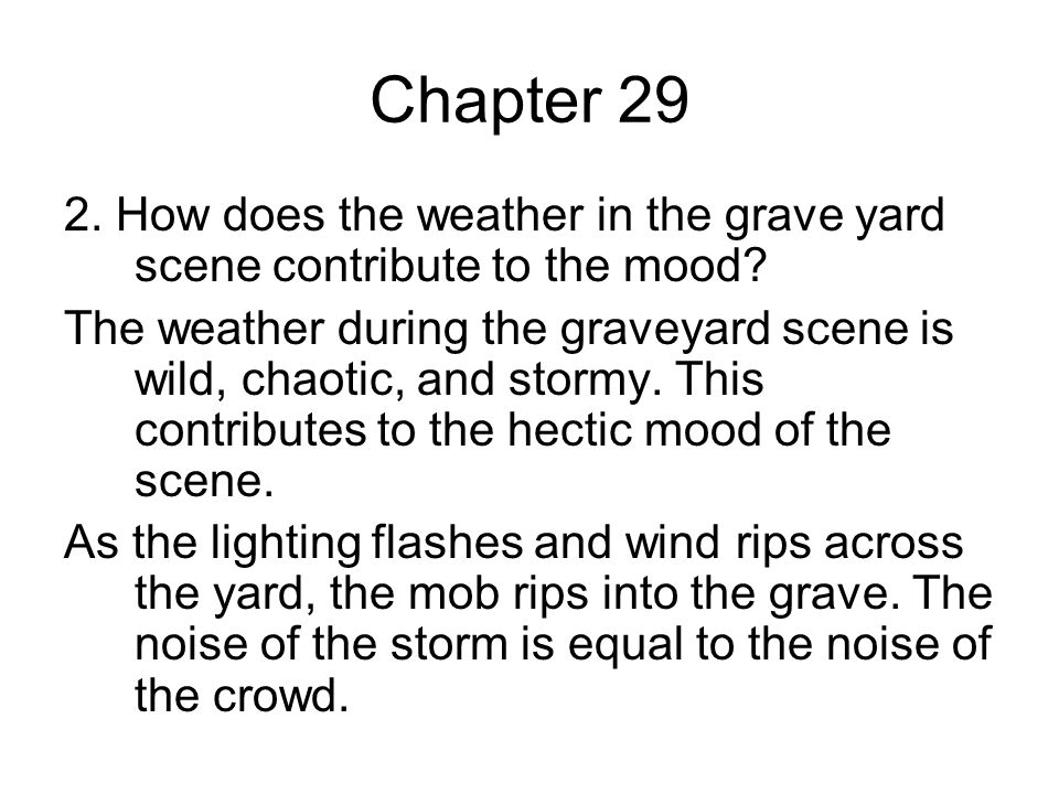 Chapter 29 2. How does the weather in the grave yard scene contribute to the mood