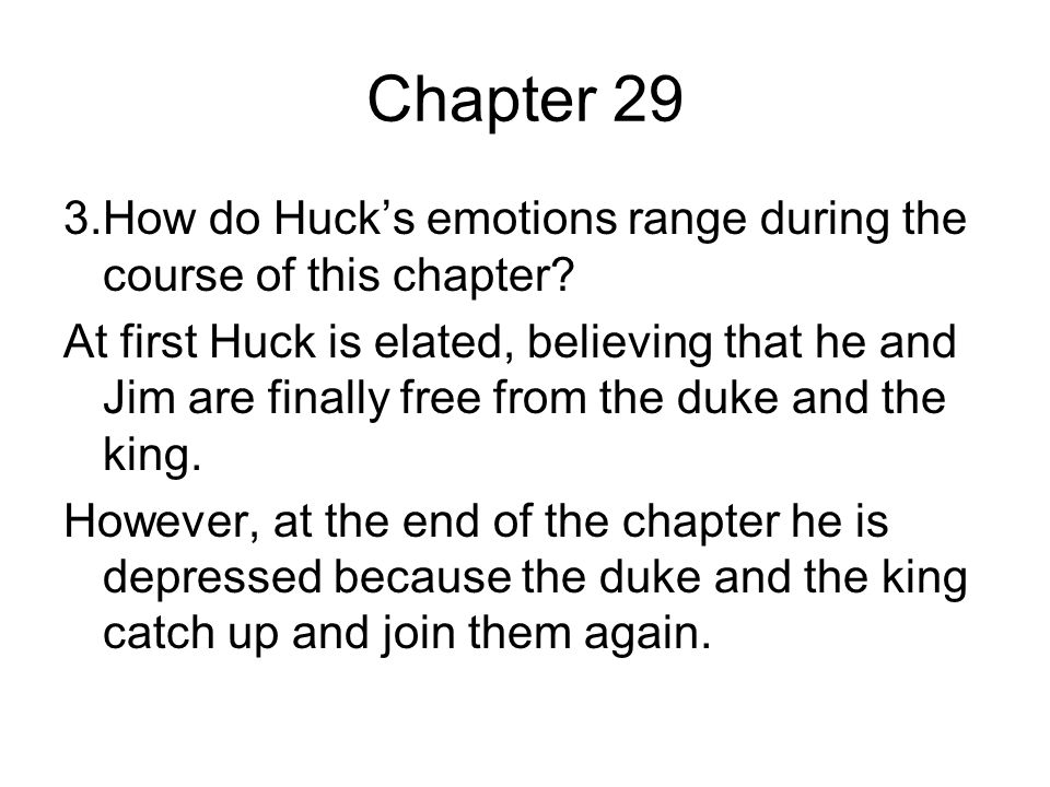 Chapter 29 3.How do Huck's emotions range during the course of this chapter