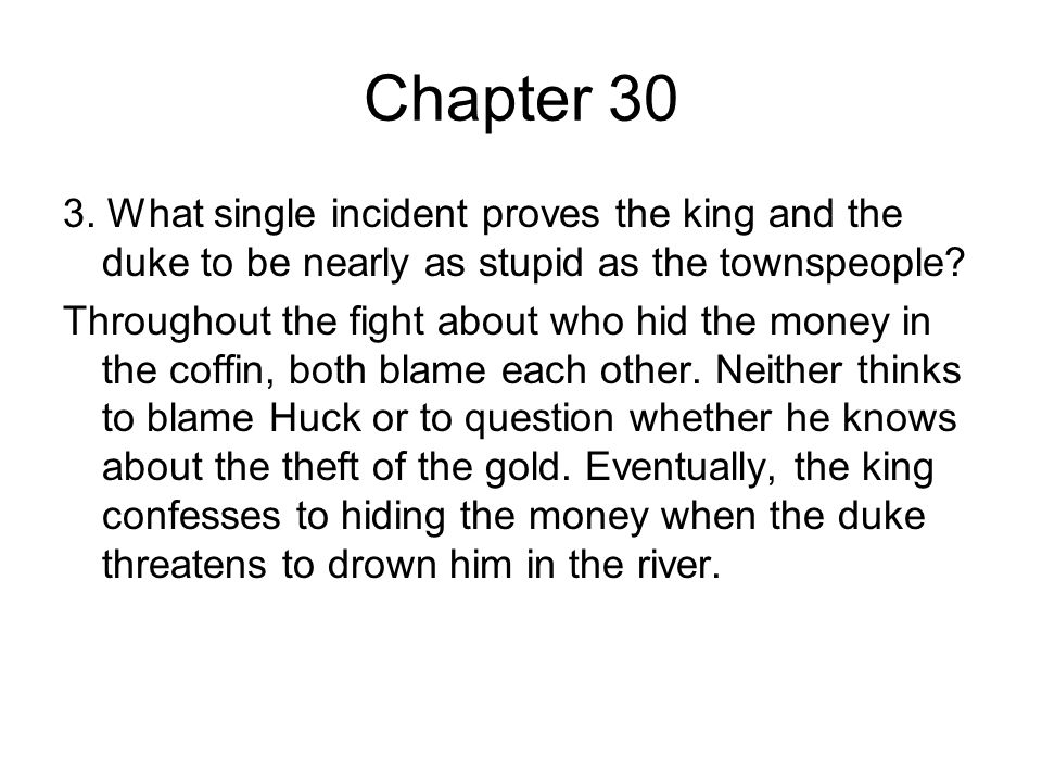 Chapter 30 3. What single incident proves the king and the duke to be nearly as stupid as the townspeople