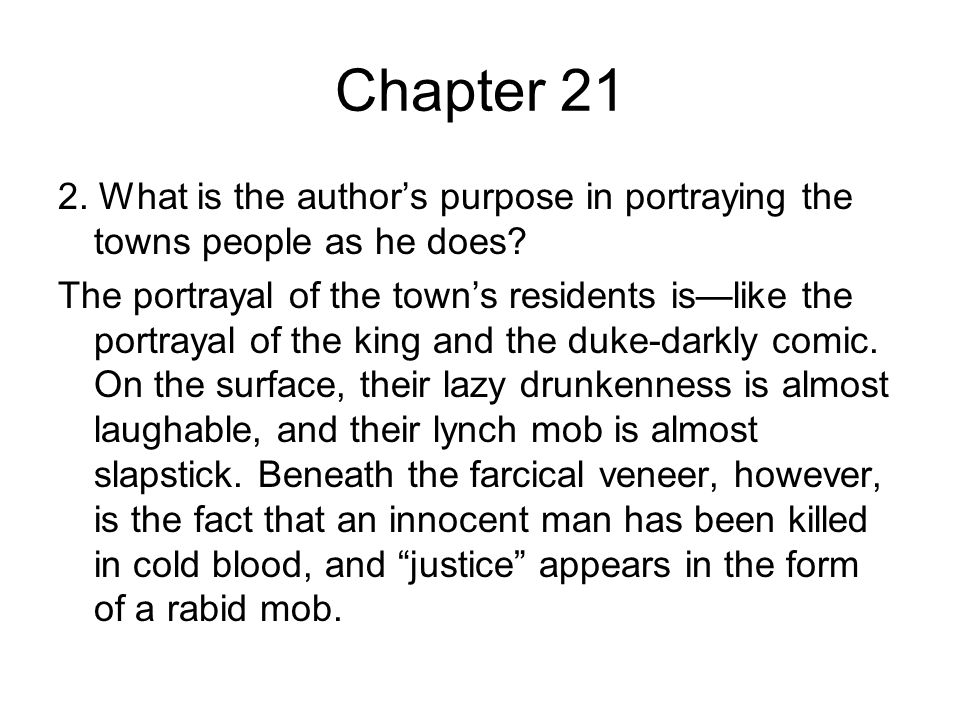Chapter 21 2. What is the author's purpose in portraying the towns people as he does