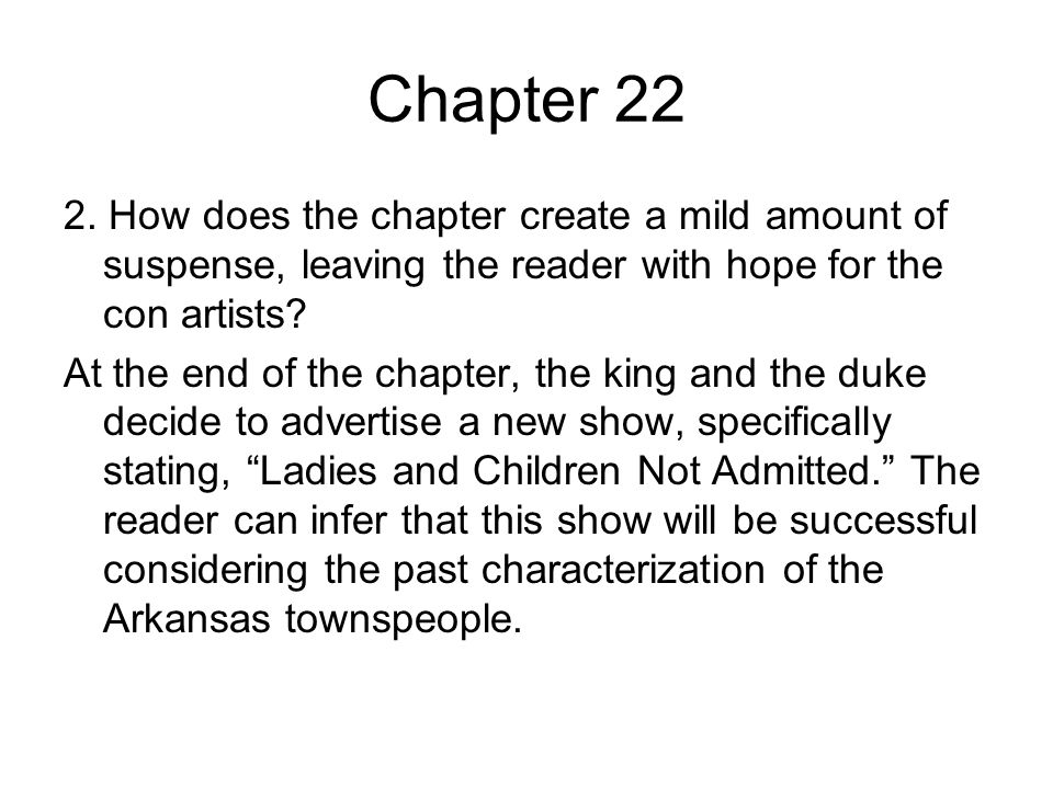 Chapter 22 2. How does the chapter create a mild amount of suspense, leaving the reader with hope for the con artists