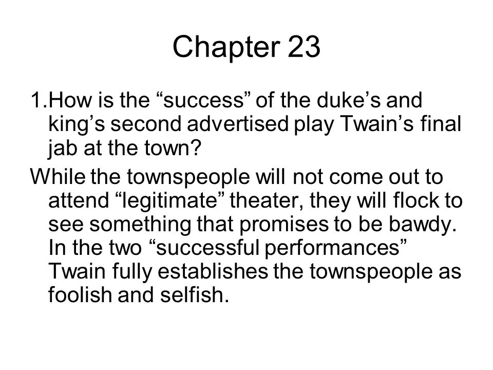 Chapter 23 1.How is the success of the duke's and king's second advertised play Twain's final jab at the town