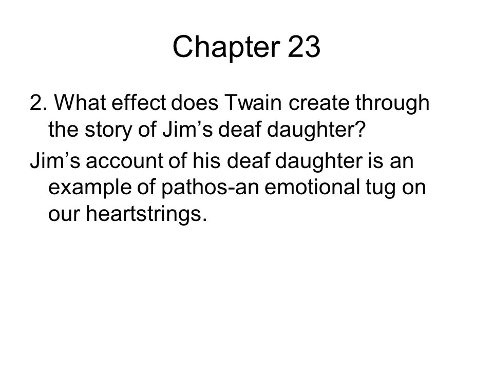 Chapter 23 2. What effect does Twain create through the story of Jim's deaf daughter