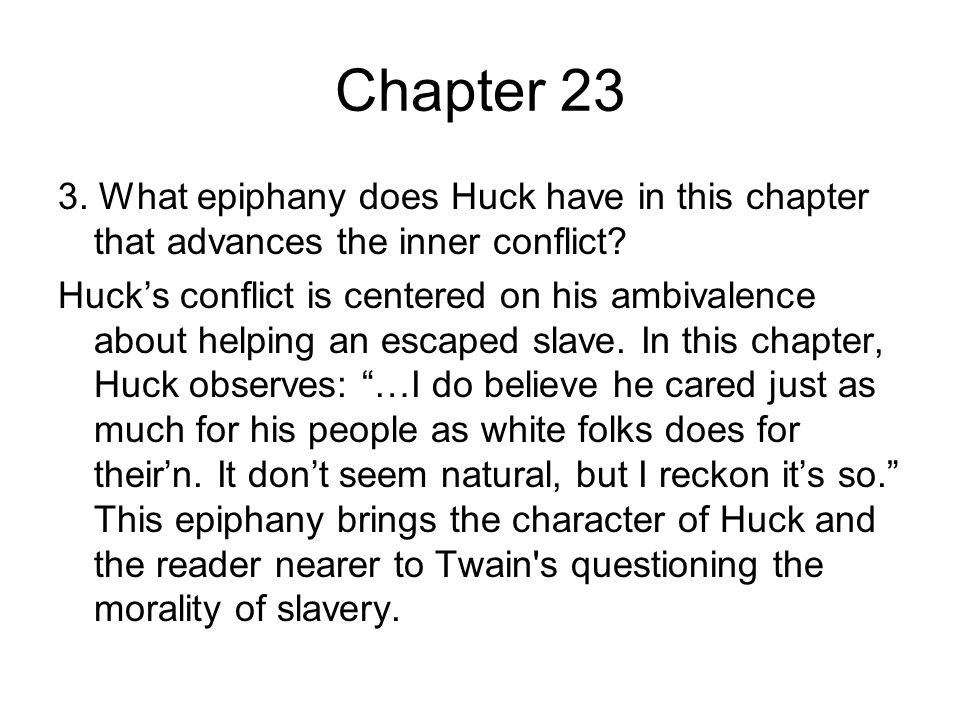 Chapter 23 3. What epiphany does Huck have in this chapter that advances the inner conflict