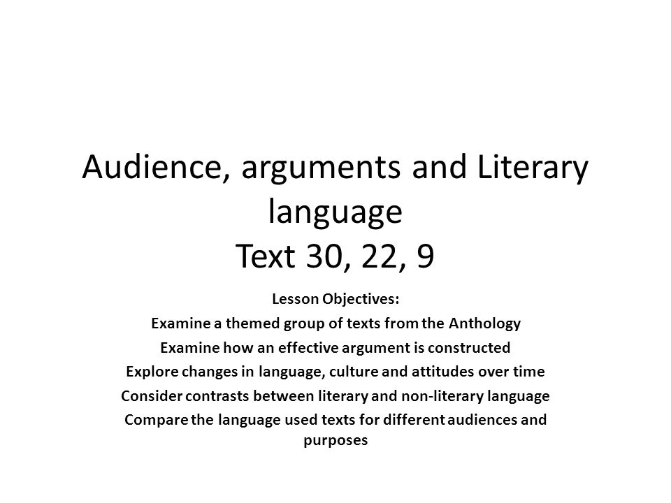 Audience, arguments and Literary language Text 30, 22, 9
