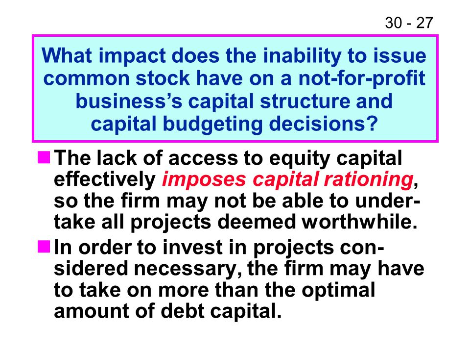 What impact does the inability to issue common stock have on a not-for-profit business's capital structure and capital budgeting decisions