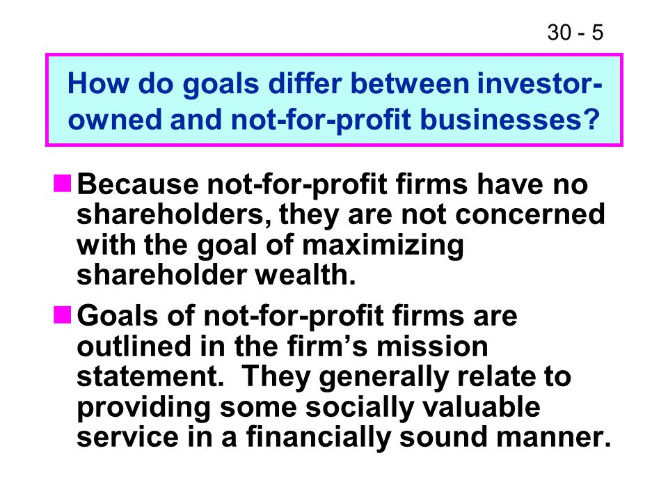 How do goals differ between investor-owned and not-for-profit businesses
