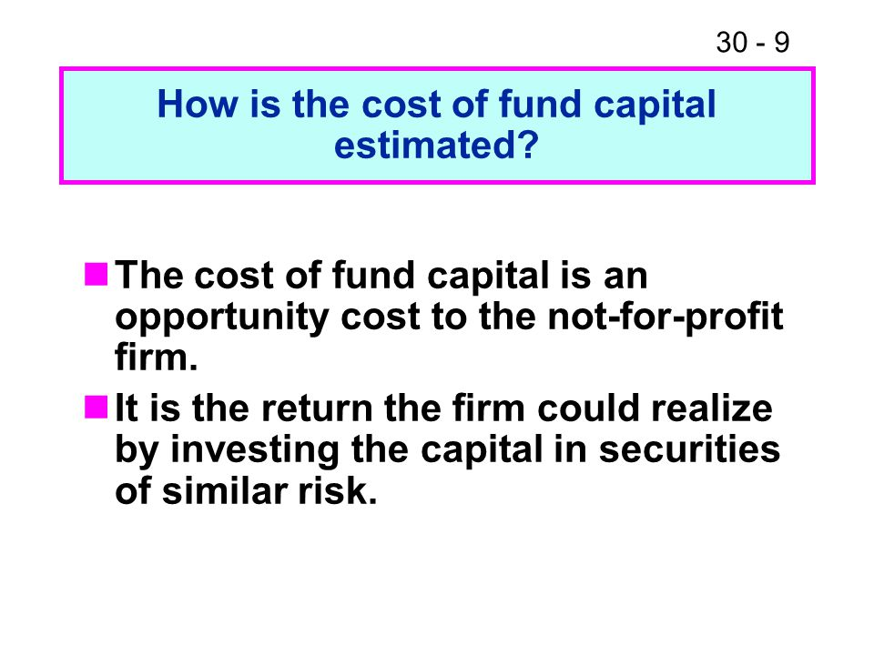 How is the cost of fund capital estimated