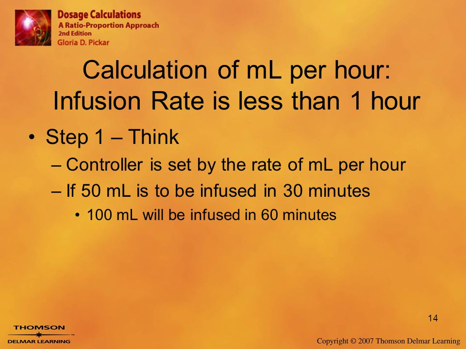 Calculation of mL per hour: Infusion Rate is less than 1 hour