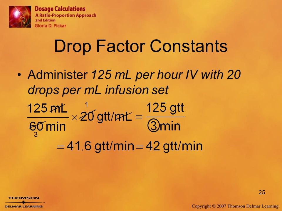 Drop Factor Constants Administer 125 mL per hour IV with 20 drops per mL infusion set 1 3