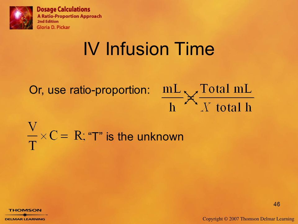 IV Infusion Time Or, use ratio-proportion: T is the unknown