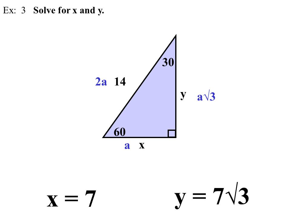 Ex: 3 Solve for x and y. 30 2a 14 y a√3 60 a x y = 7√3 x = 7