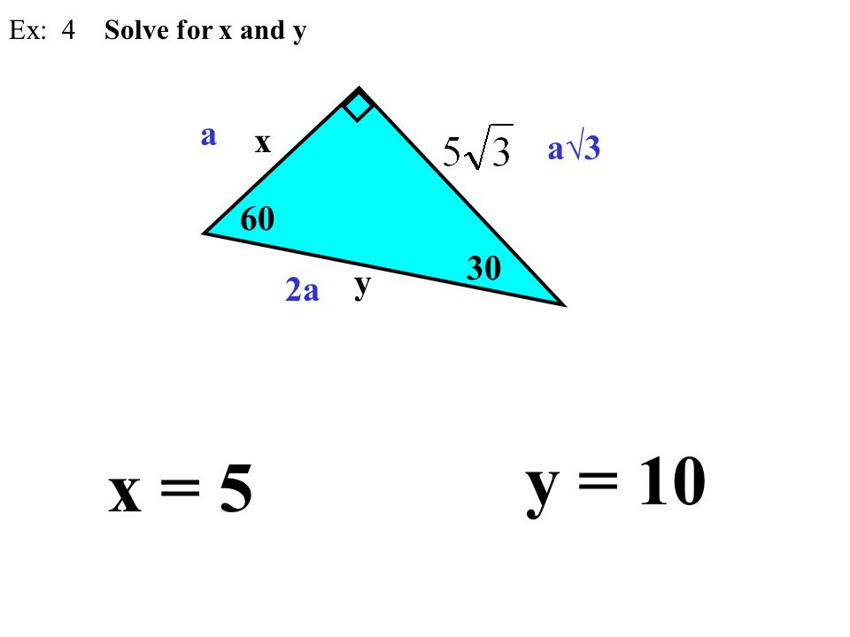 Ex: 4 Solve for x and y a x a√3 60 30 y 2a y = 10 x = 5