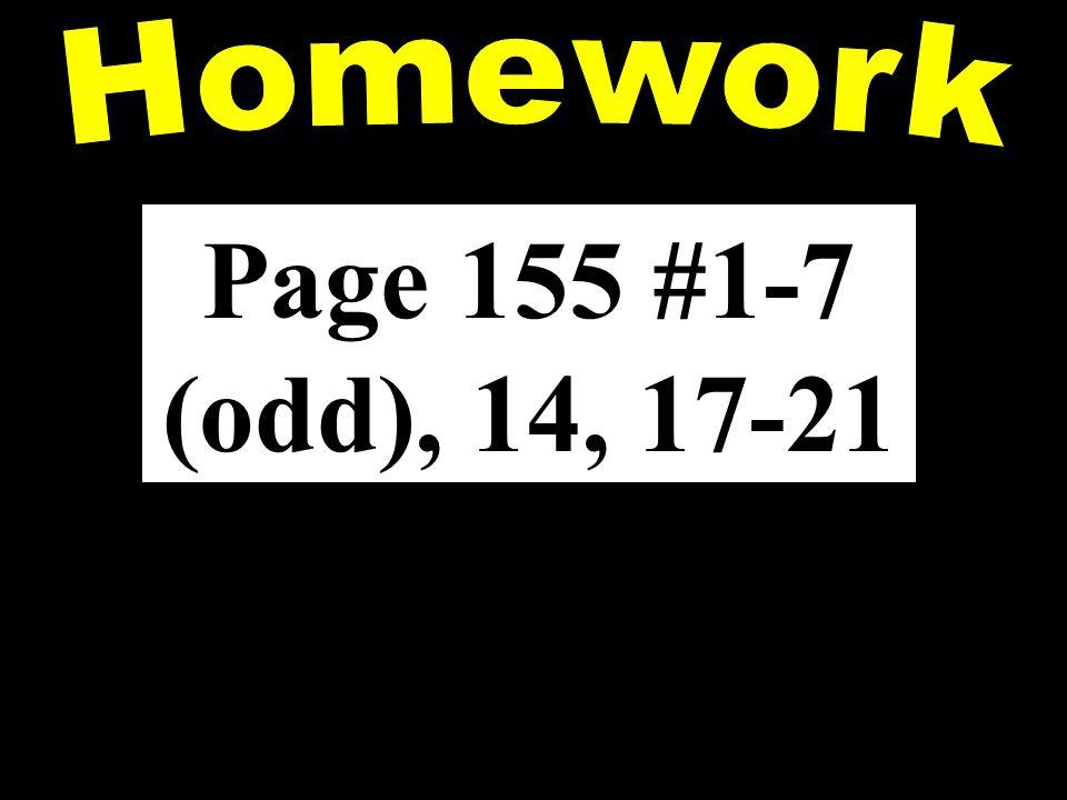 Homework Page 155 #1-7 (odd), 14, 17-21