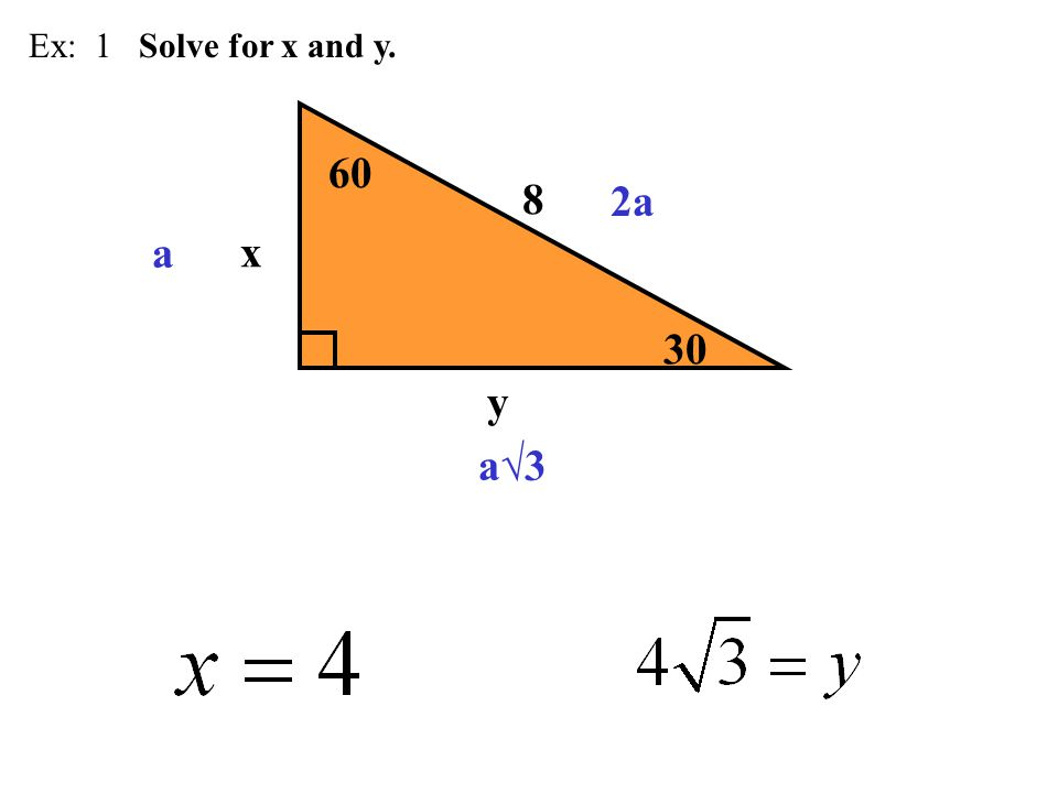 Ex: 1 Solve for x and y. 60 8 2a a x 30 y a√3