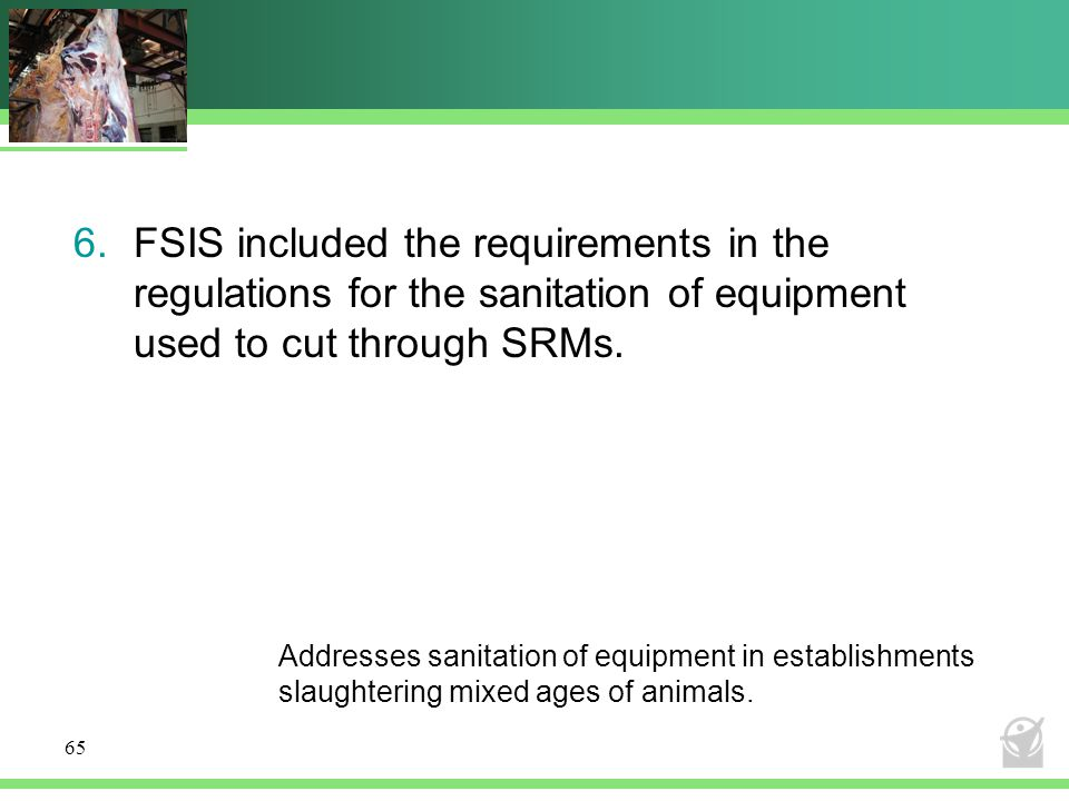 FSIS included the requirements in the regulations for the sanitation of equipment used to cut through SRMs.