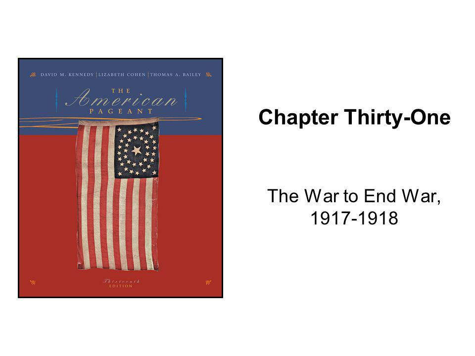 Chapter Thirty-One The War to End War, 1917-1918