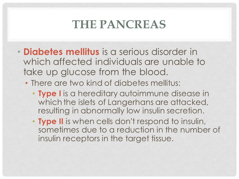 The Pancreas Diabetes mellitus is a serious disorder in which affected individuals are unable to take up glucose from the blood.