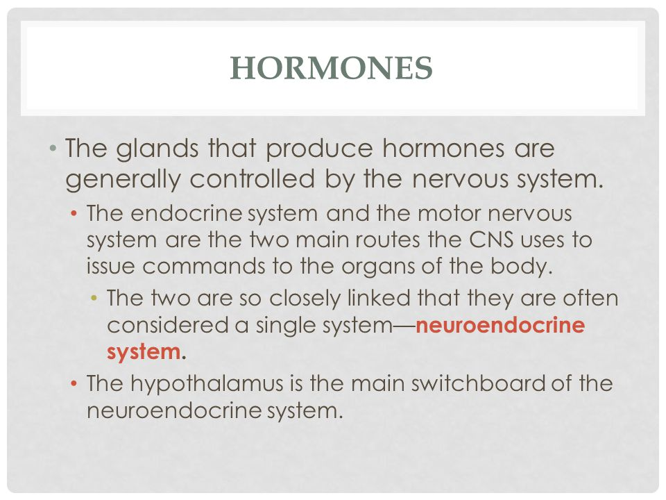 Hormones The glands that produce hormones are generally controlled by the nervous system.